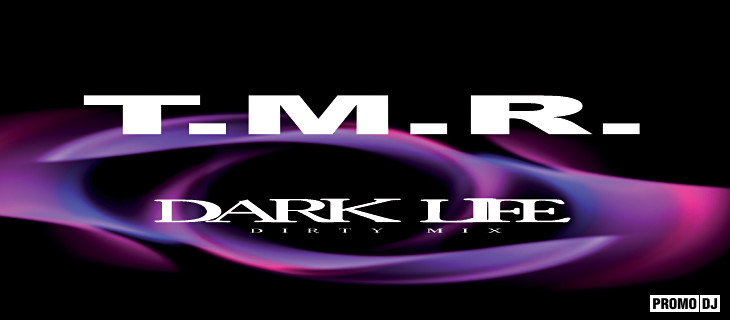 T.M.R. Dark Life (Dirty Mix)