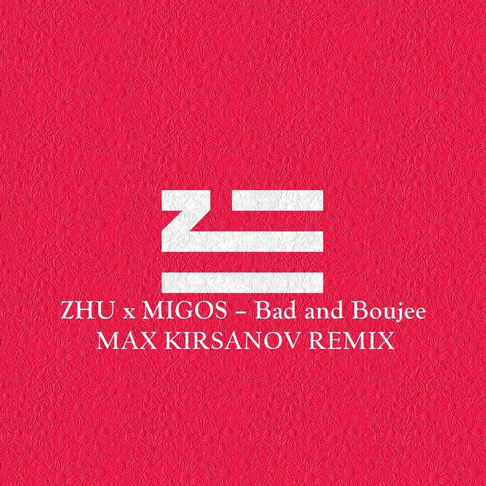 ZHU and Migos - Bad and Boujee (Max Kirsanov Remix) – MAX KIRSANOV