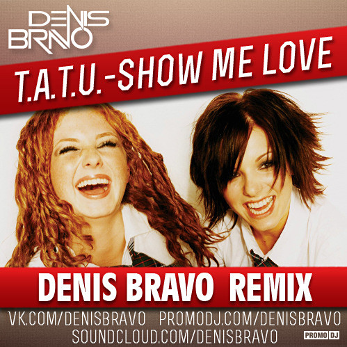 t A T u  - Show Me Love (Denis Bravo Remix) – DENIS BRAVO