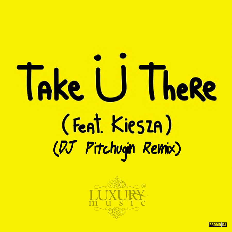 Jack U feat. Kiesza - Take U There (DJ Pitchugin Remix)