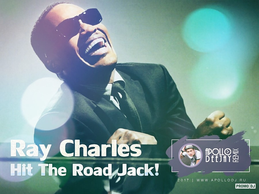 RAY CHARLES – HIT THE ROAD JACK (APOLLO DEEJAY 2017 CLUB