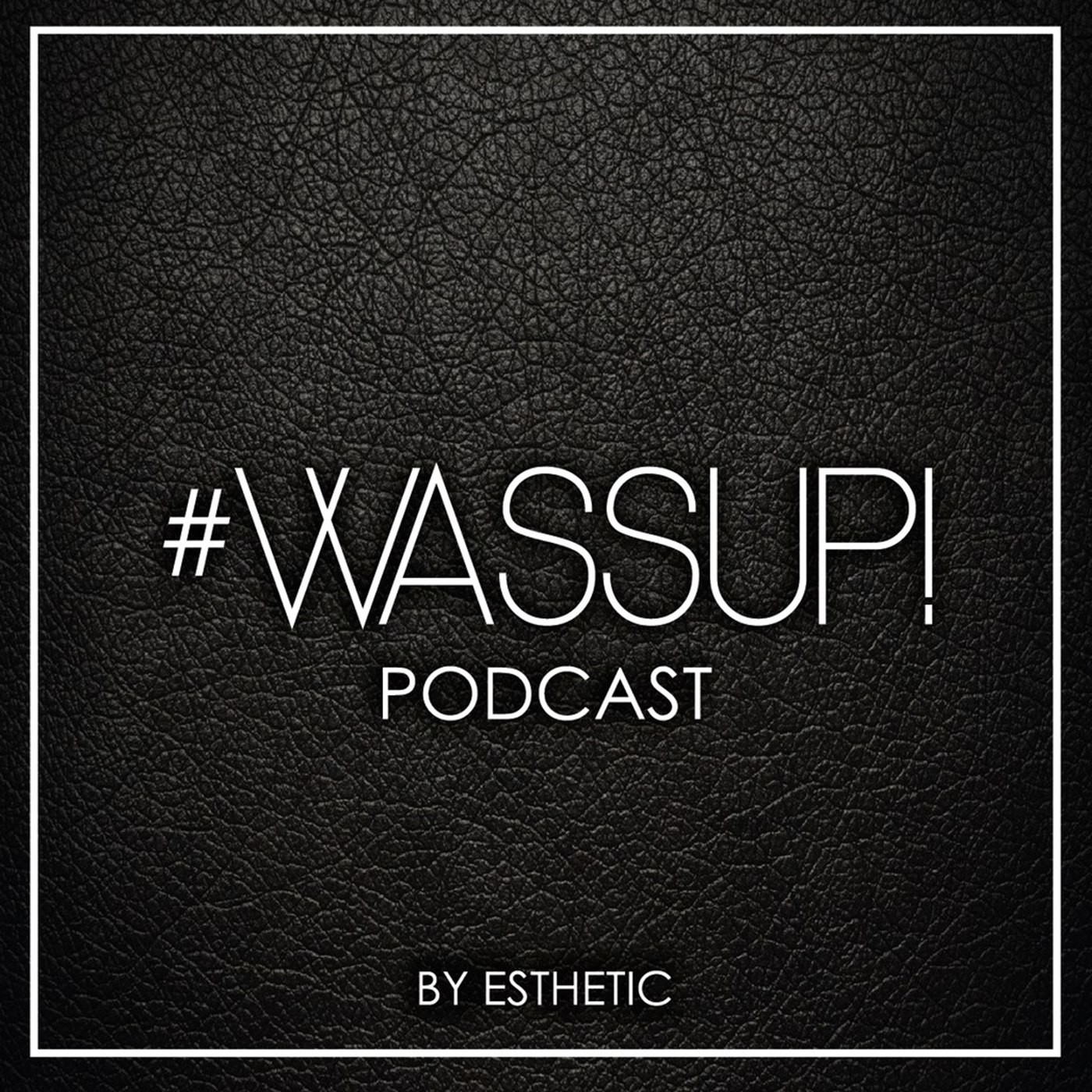 #WASSUP! Podcast by Esthetic