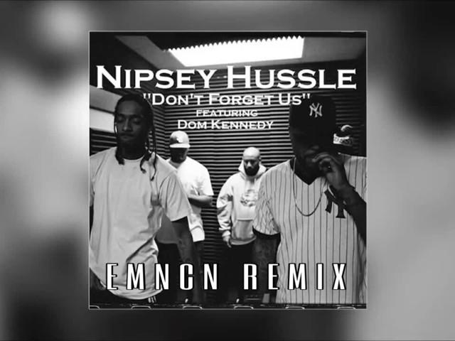 Nipsey Hussle - Don't Forget Us ft  Dom Kennedy (EMNCN Remix) – EMNCN