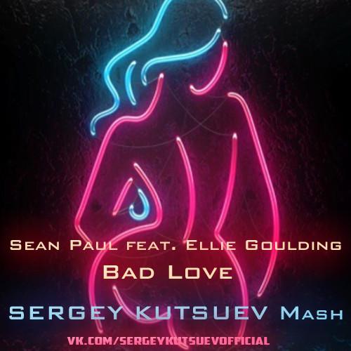 Sean Paul feat. Ellie Goulding - Bad Love (Sergey Kutsuev Mash) dd3ad91fcf216