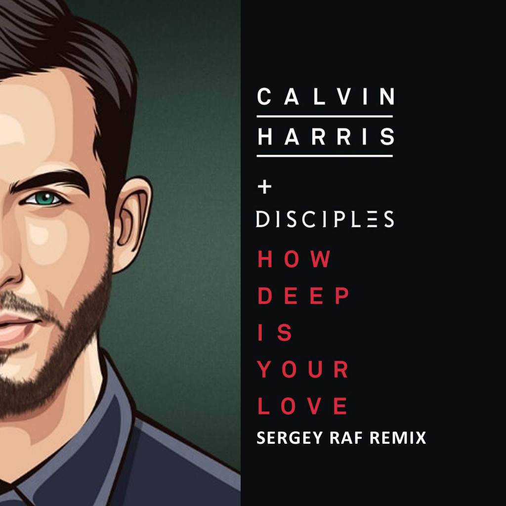 Calvin Harris Disciples How Deep Is Your Love Sergey