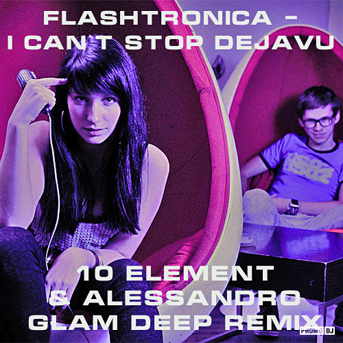 Flashtronica - I Can`t Stop Dejavu (10 Element & Alessandro Glam Deep Remix) [2016]