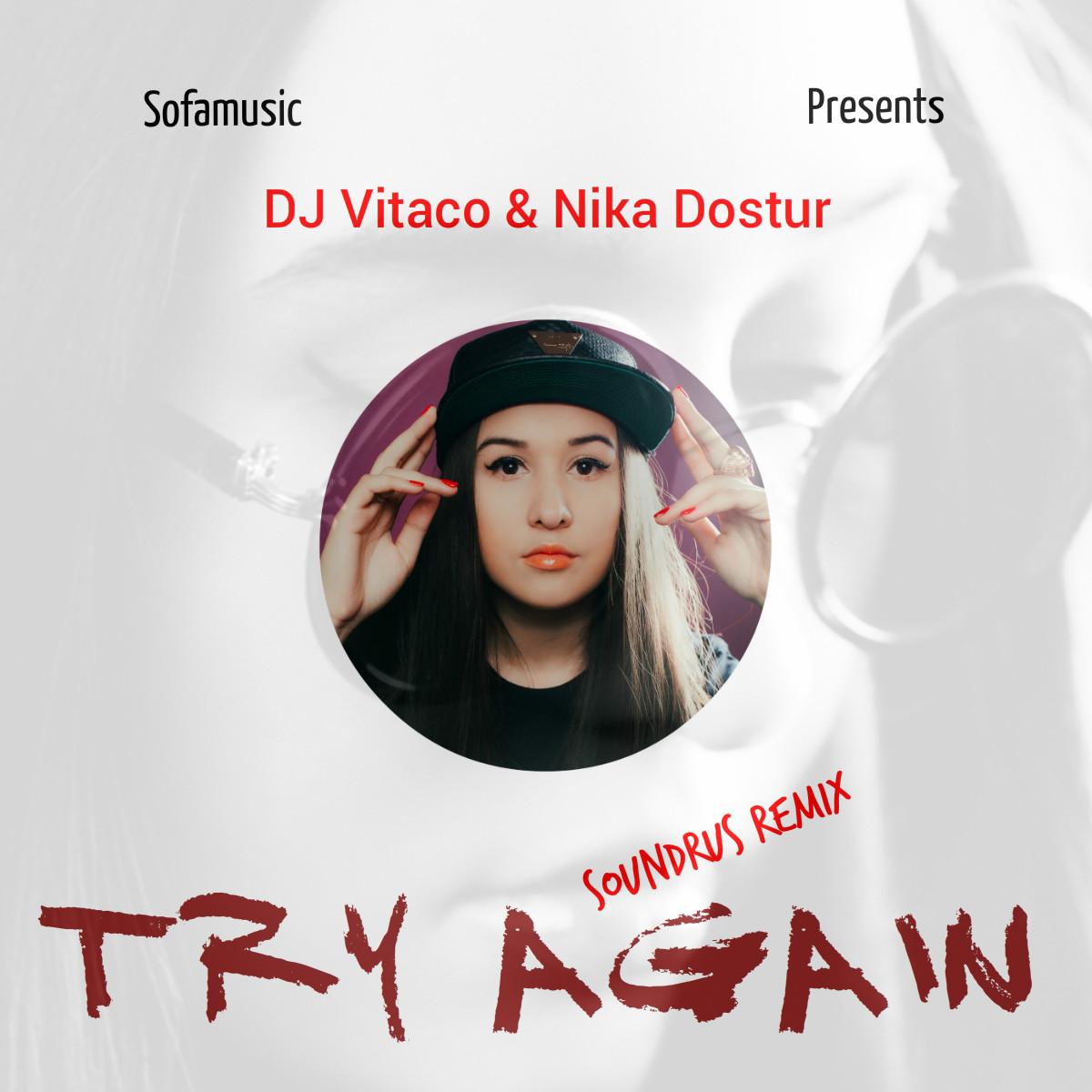 DJ VITACO feat. NIKA DOSTUR - Try Again (SOUNDRUS Remix) – SoundRus 85705eec79566