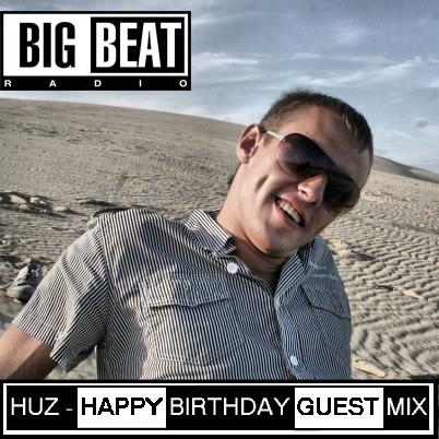 HUZ - HAPPY BIRTHDAY GUEST MIX @ BIG BEAT RADIO