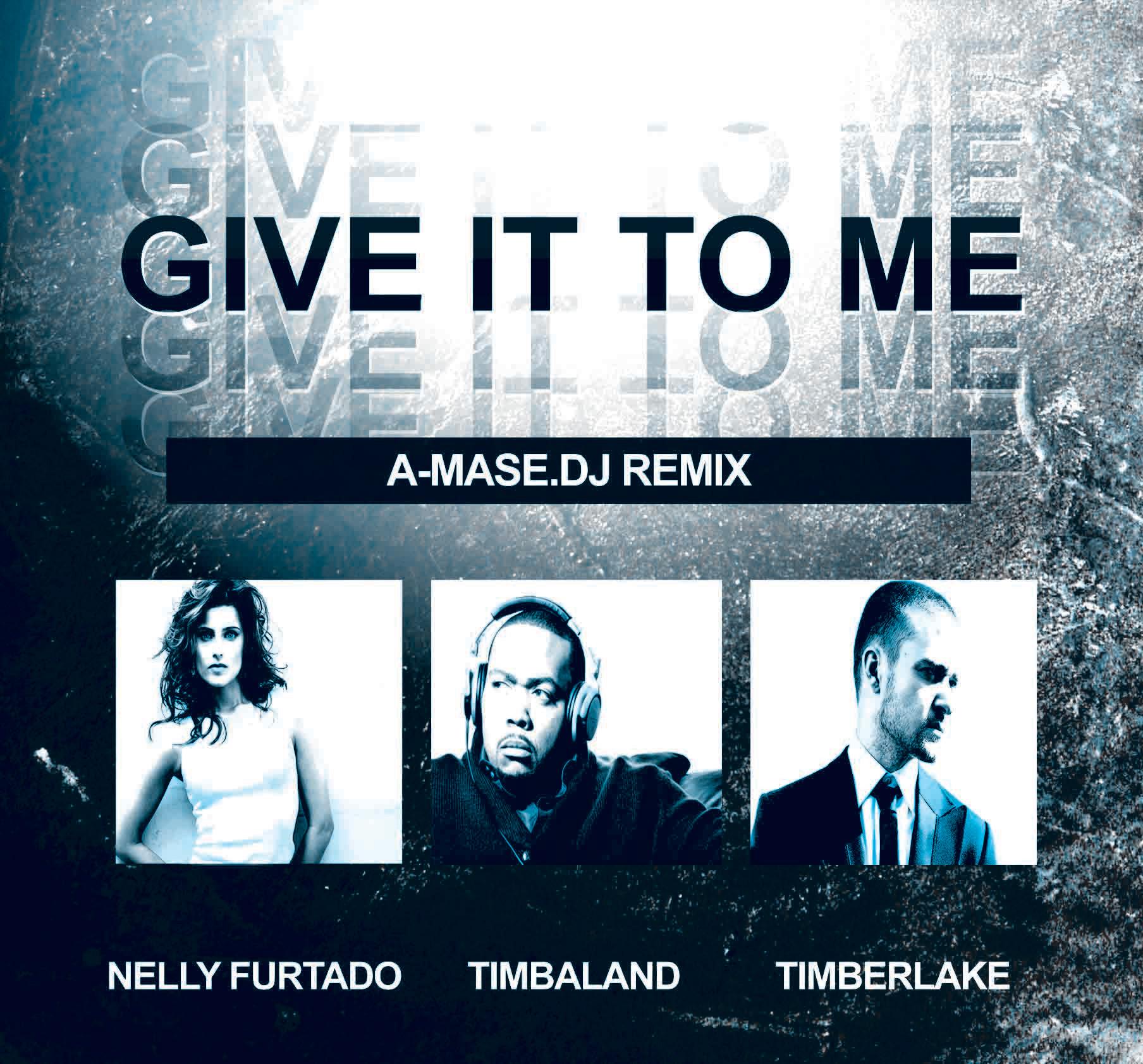 Timbaland, Nelly Furtado, Timberlake Give It To Me (A Mase