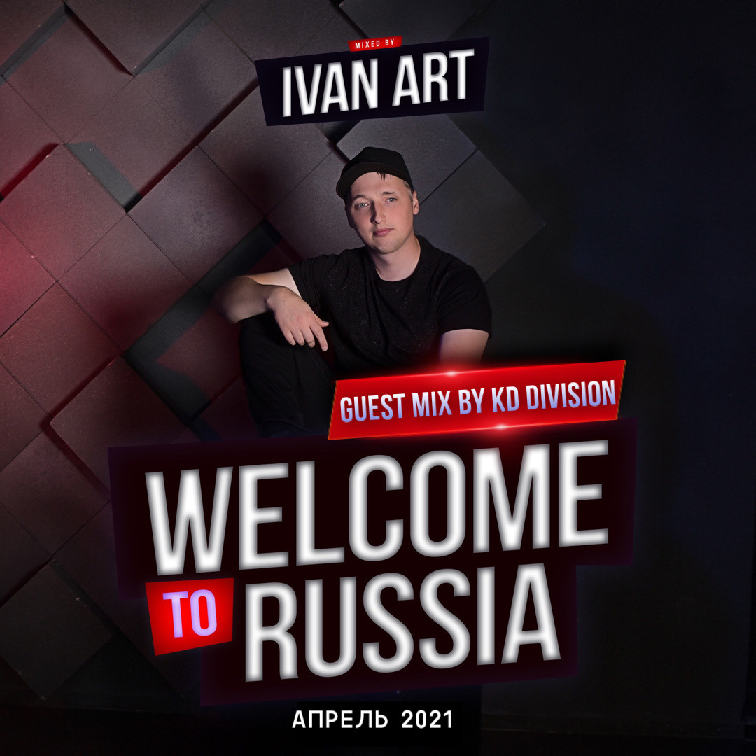 Ivan ART - Welcome to Russia (Апрель 2021) [Guest mix by KD Division]