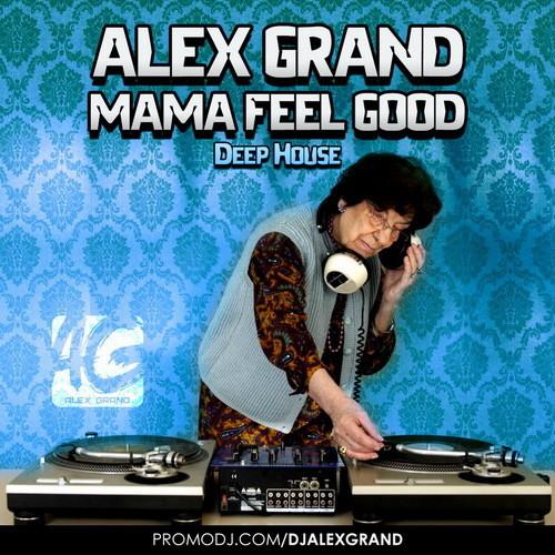 Dj alex grand mama feel good deep house alex grand for Good deep house