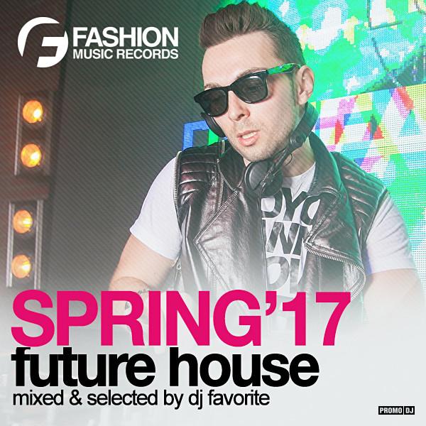 DJ Favorite - Future House (Spring 2017 Mix) – DJ FAVORITE