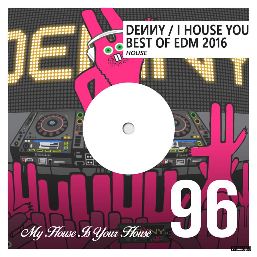 Denny - I House You 96 - Best of EDM 2016 - House Mix #96