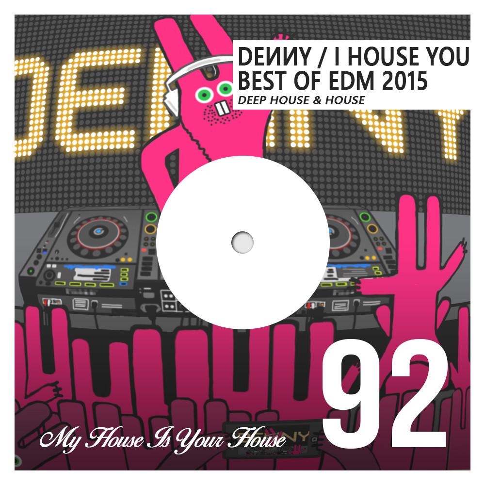 Denny - I House You 92 - Best Of EDM 2015 - Deep House & House