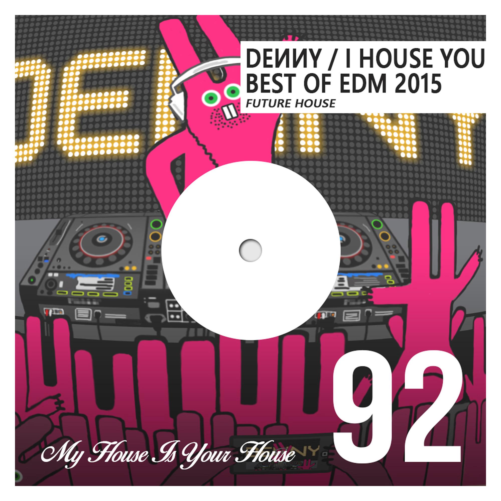 Denny - I House You 92 - Best Of EDM 2015 - Future House