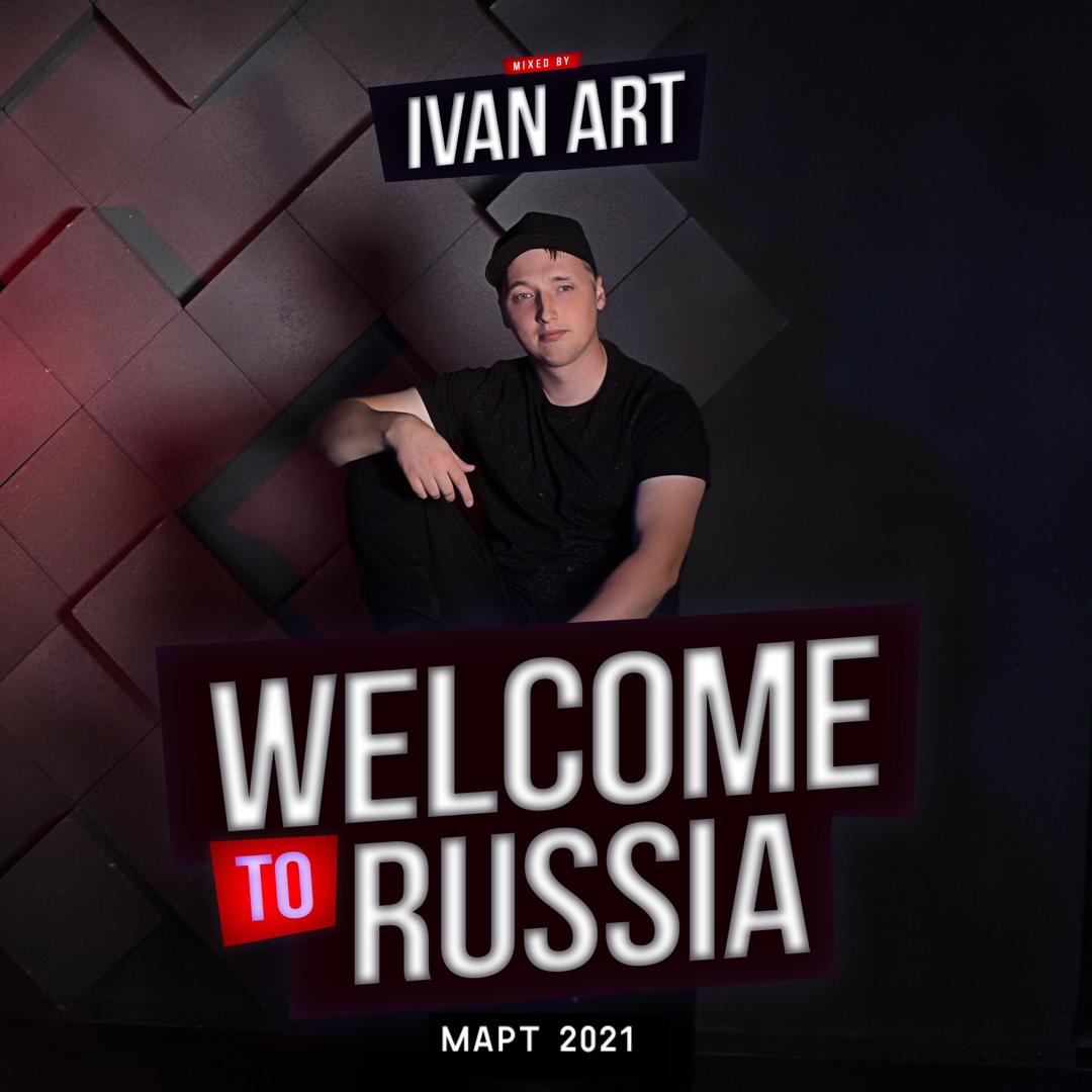 Ivan ART - Welcome to Russia (Март 2021)