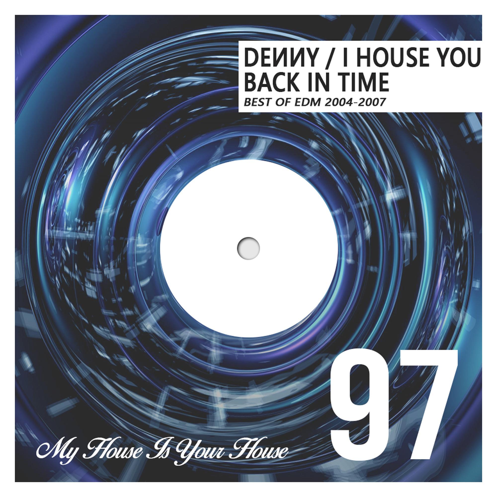 Denny - I House You 97 - Best of EDM 2004-2007 Megamix