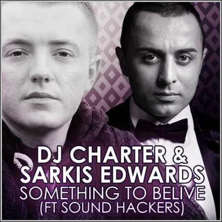 Dj Charter & Sarkis Edwards ft. Sound Hackers - Something To Believe (DJ Timakoff Remix) (2013)