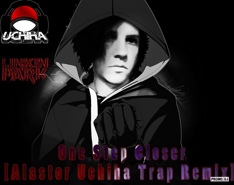 Linkin Park - One Step Closer [Alastor Uchiha Trap Remix