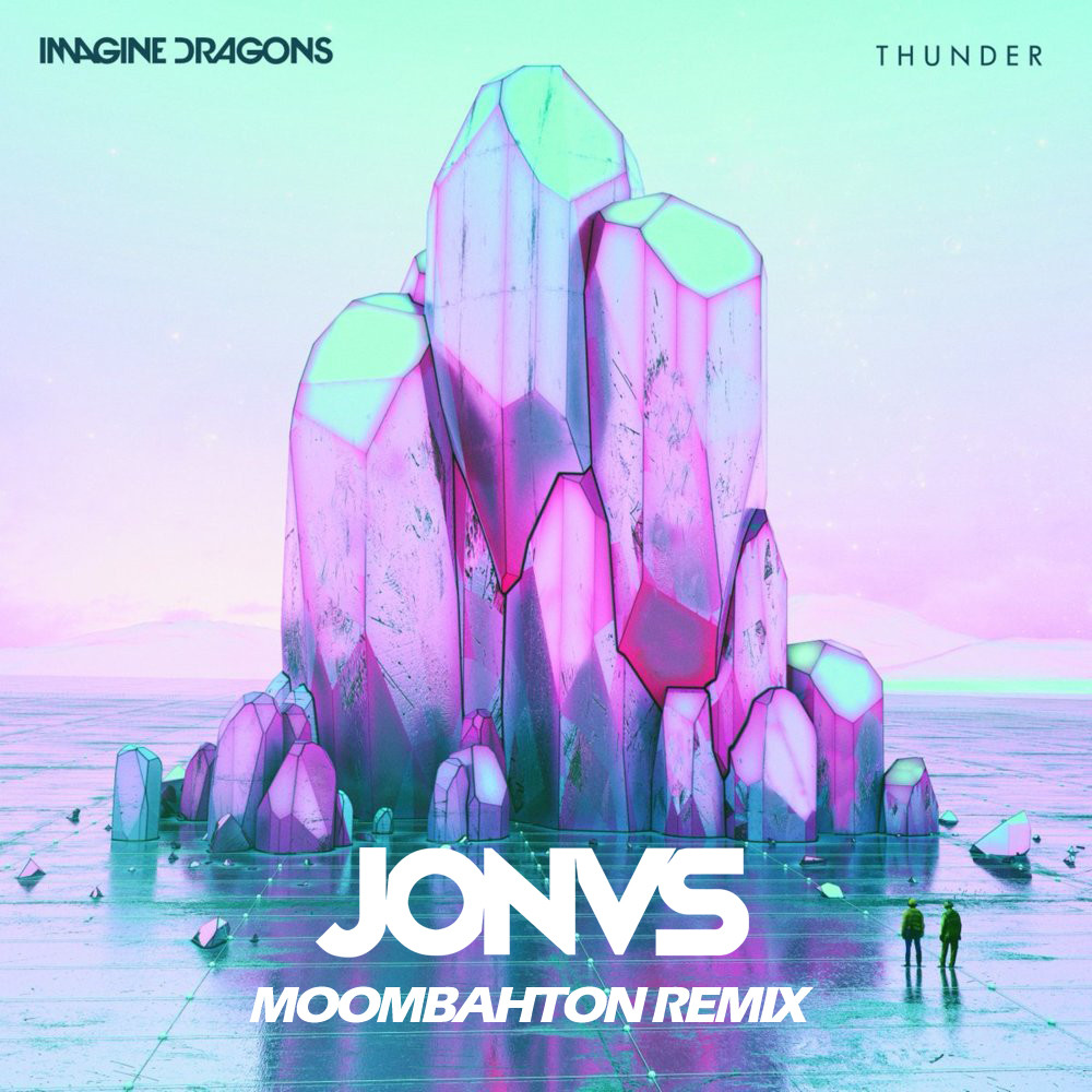 Imagine Dragons - Thunder (JONVS MOOMBAHTON REMIX) – JONVS