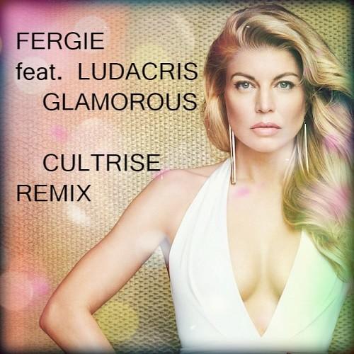 Fergie feat. Ludacris - Glamorous (Cultrise Remix) – CULTRISE Fergie Remix