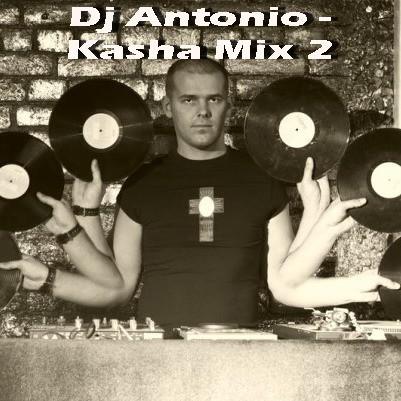 Dj Antonio - Kasha Mix Vol 2