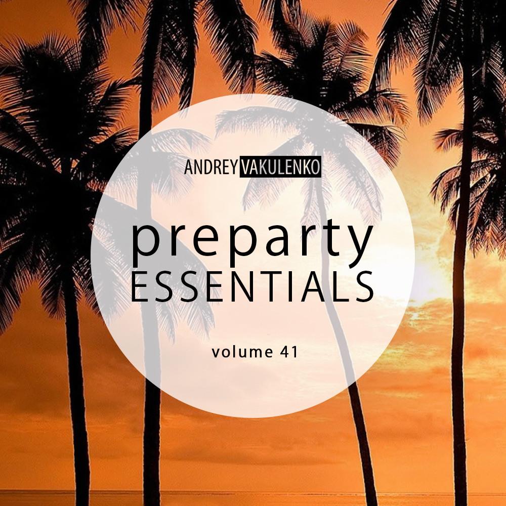 Andrey Vakulenko - Preparty Essentials volume 41