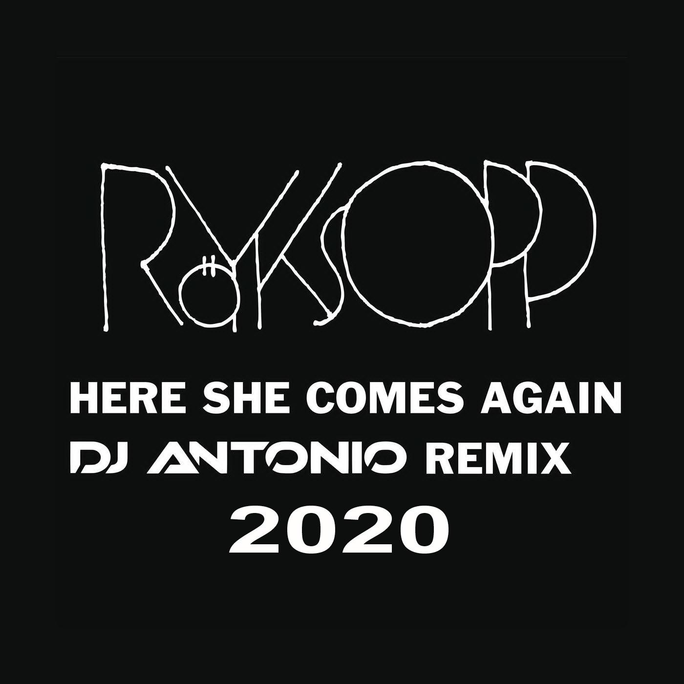 Royksopp - Here She Comes Again (Dj Antonio Remix 2020 Extended)