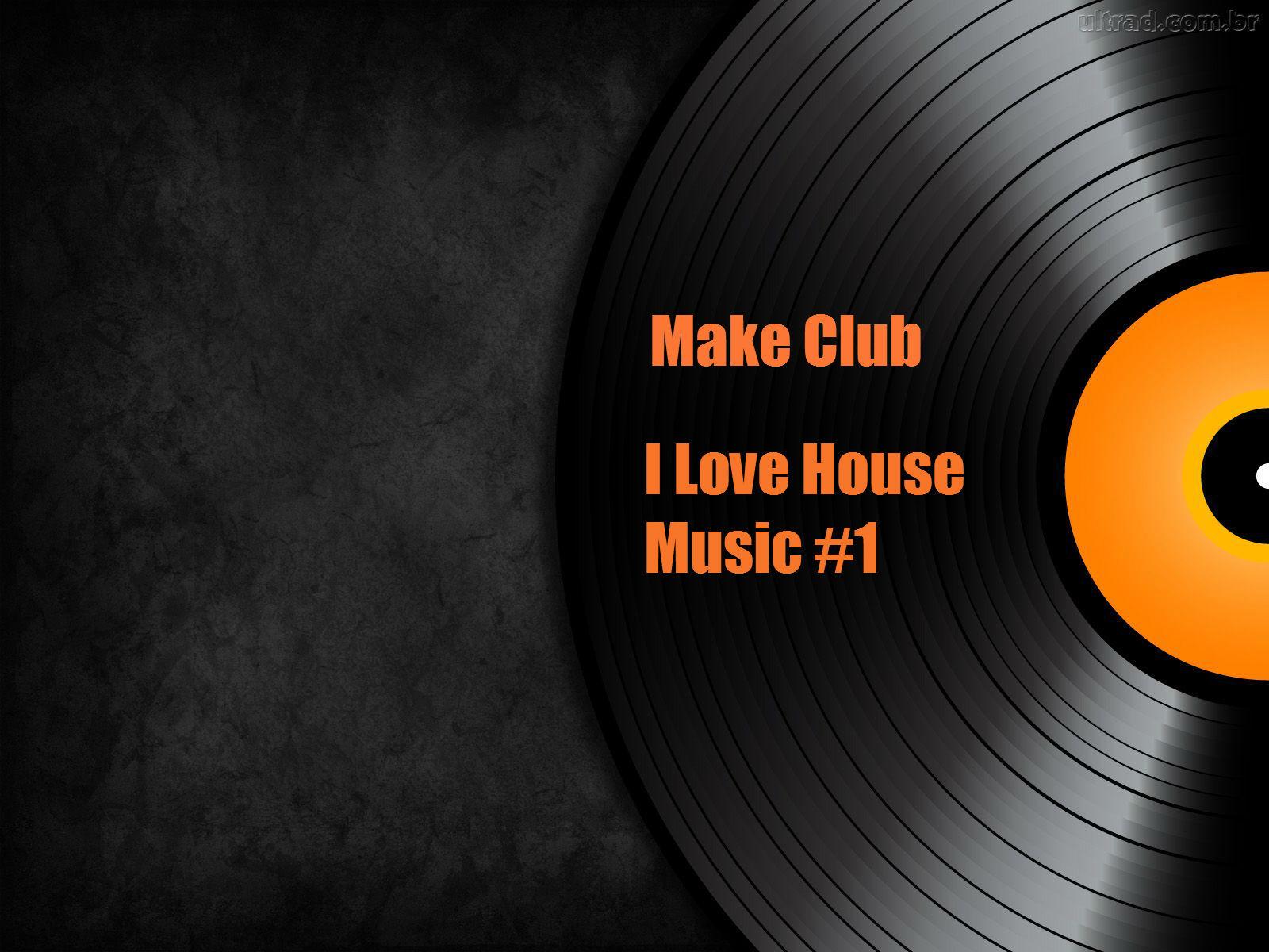 I Love House Music Part 1 Make Club