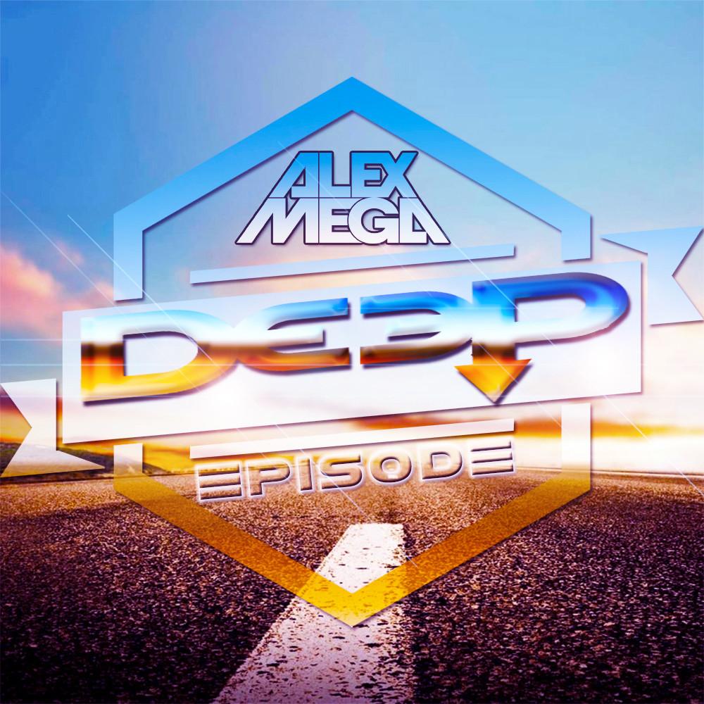 DJ Alex Mega - Deep Episode - 2020