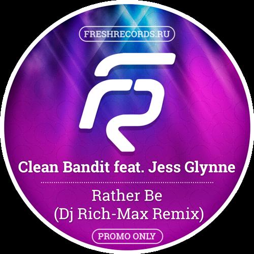 Clean Bandit feat  Jess Glynne – Rather Be Dj Rich-Max Radio