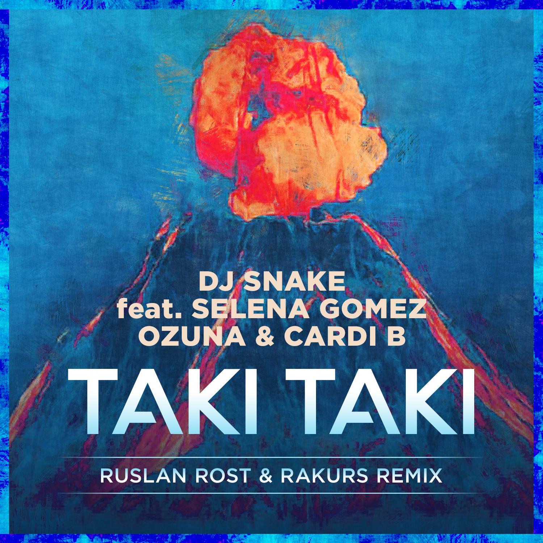 Take Taki Song Download: Dj Snake Feat. Selena Gomez, Ozuna & Cardi B