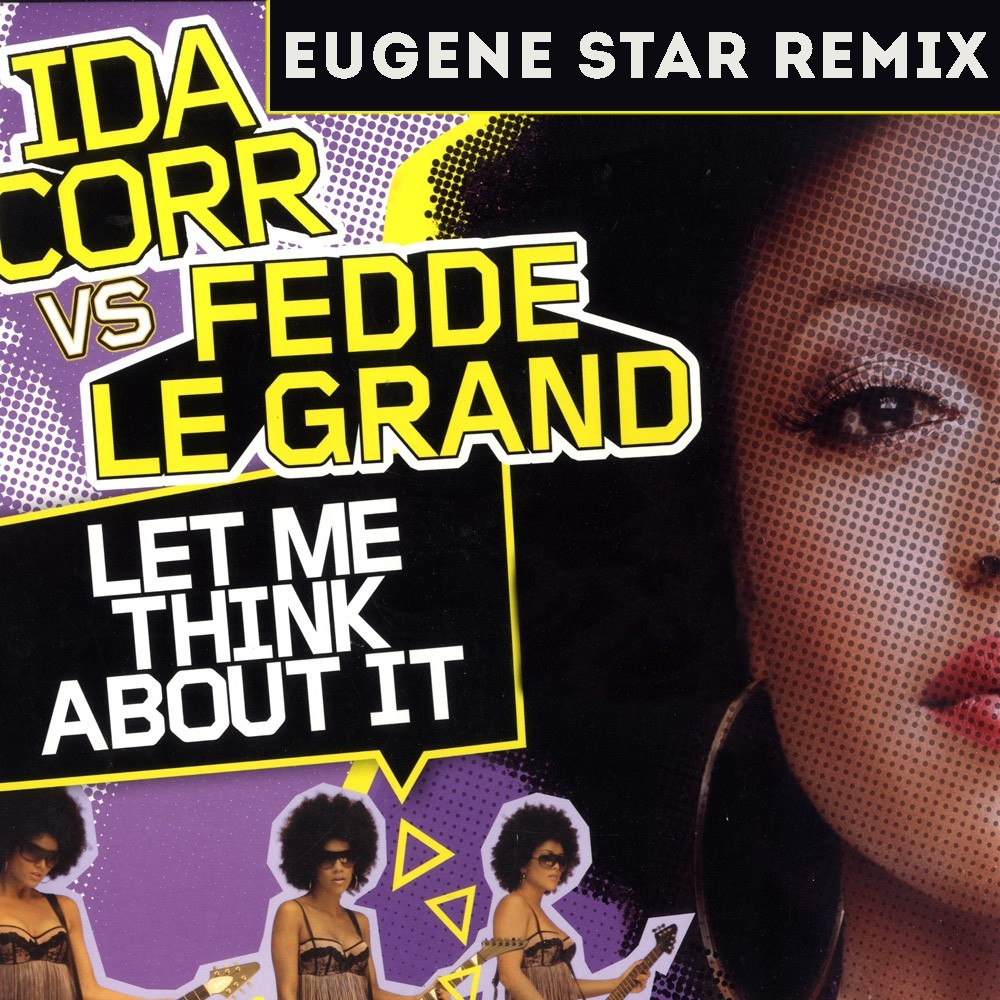 Ida Corr Vs Fedde Le Grand Let Me Think About It Eugene Star Remix Club Mix Eugene Star