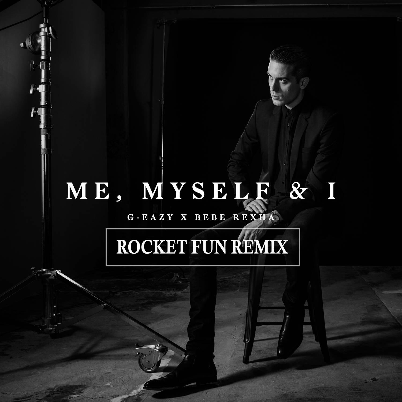 G-Eazy & Bebe Rexha - Me, Myself & I (Rocket Fun remix ... - photo#37