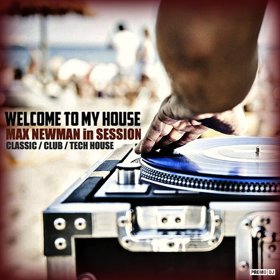 DJ MAX NEWMAN- WELCOME TO MY HOUSE (Summer Club Session) – MAX NEWMAN