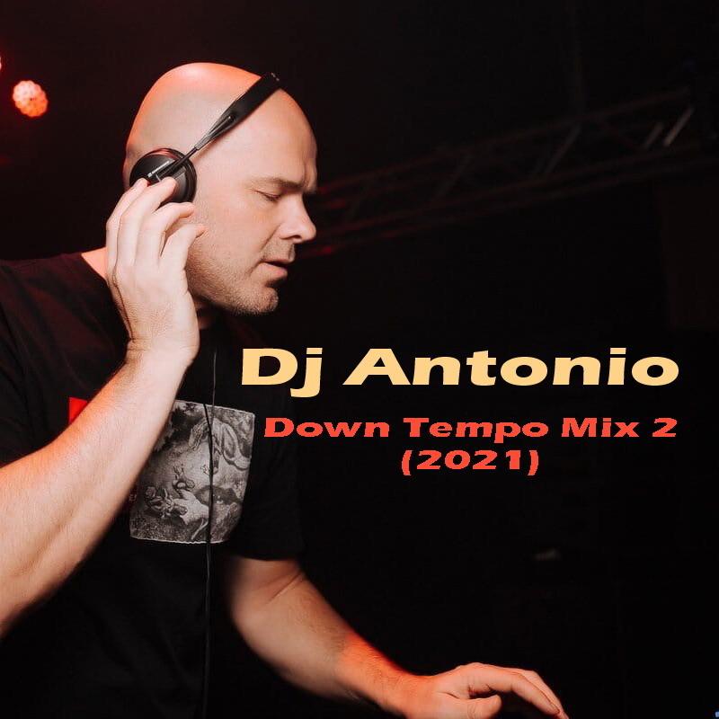 Dj Antonio - Down Tempo Mix 2 (2021)